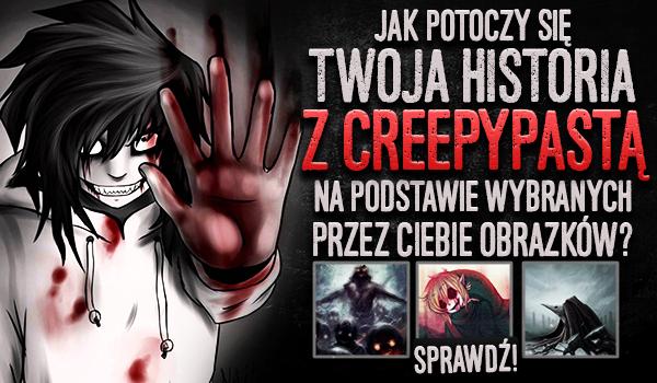 Jak potoczy się Twoja historia z Creepypastą na podstawie wybranych przez Ciebie obrazków?