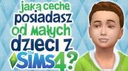 Jaką cechę posiadasz od małych dzieci z The Sims 4?