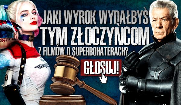 Jaki wyrok wydałbyś na przestępców z filmów o superbohaterach?