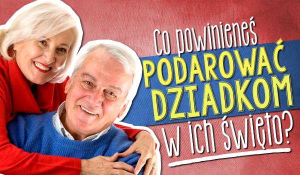 Co powinieneś dać dziadkom w ich święto?
