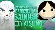 Jesteś bardziej jak Saoirse czy Aisling?