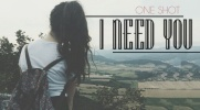 I need you - One Shot