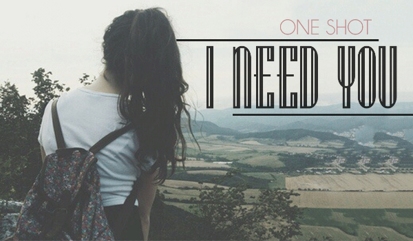 I need you – One Shot