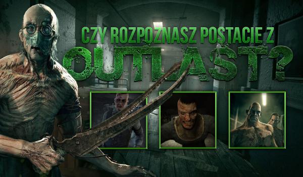 Czy rozpoznasz postacie z Outlast?