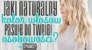 Jaki naturalny kolor włosów pasuje do Twojej osobowości?
