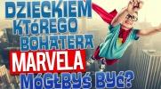 Dzieckiem którego bohatera Marvela mógłbyś być?