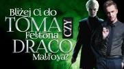 Bliżej Ci do Toma Feltona czy Dracona Malfoya?
