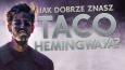 Jak dobrze znasz Taco Hemingwaya?
