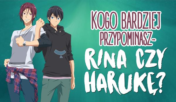 Kogo bardziej przypominasz – Rina czy Harukę?