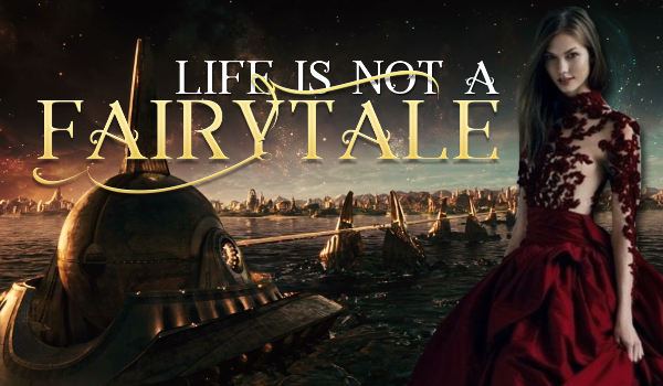 Life is not a fairytale #1