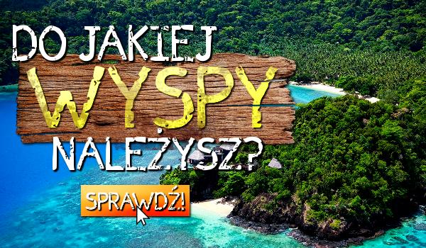 Do jakiej wyspy należysz?