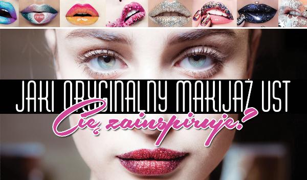 Jakim oryginalnym makijażem ust powinnaś się zainspirować?