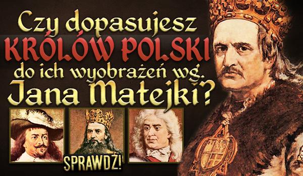Czy dopasujesz królów Polski do ich wyobrażeń według Jana Matejki?