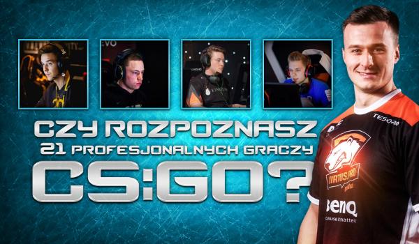 Czy rozpoznasz 21 profesjonalnych graczy CS:GO?