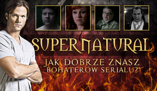 Supernatural – Jak dobrze znasz bohaterów serialu?