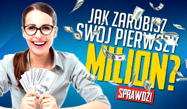 Jak zarobisz swój pierwszy milion?