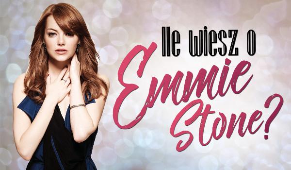 Jak dobrze znasz Emmę Stone?