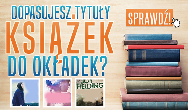 Czy dopasujesz tytuły książek do ich okładek?