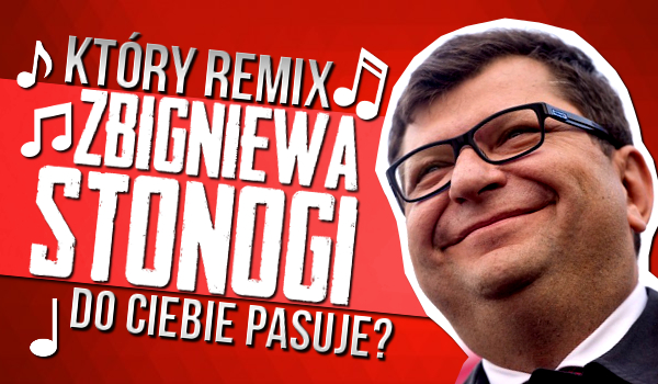 Jaki REMIX Zbigniewa Stonogi do Ciebie pasuje?