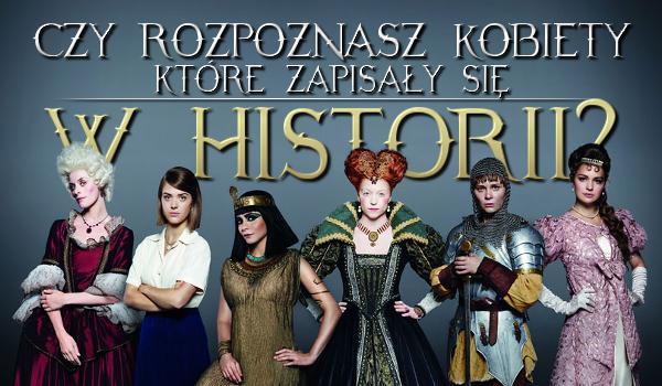 Czy rozpoznasz kobiety, które zapisały się w historii świata?
