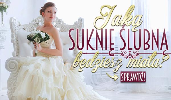 Jaką będziesz miała suknię ślubną?