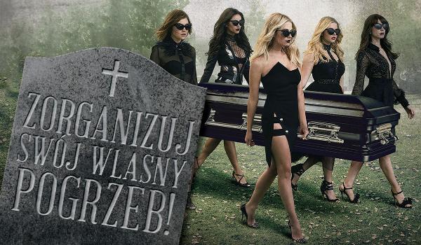 Zorganizuj swój własny pogrzeb!