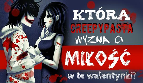 Która Creepypasta wyzna Ci miłość w te Walentynki?