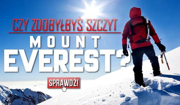 Czy zdobyłbyś szczyt Mount Everest?