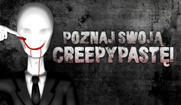 Poznaj swoją Creepypastę!