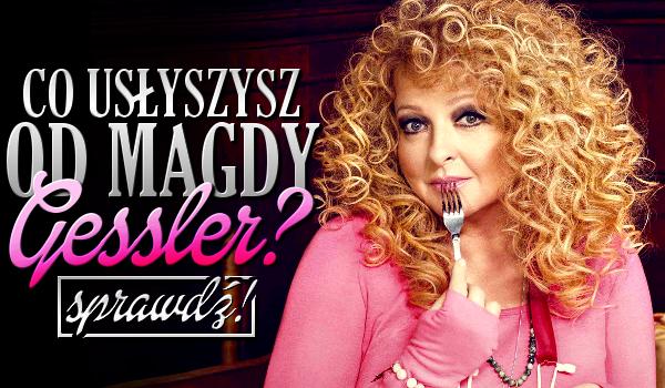 Co usłyszysz od Magdy Gessler?