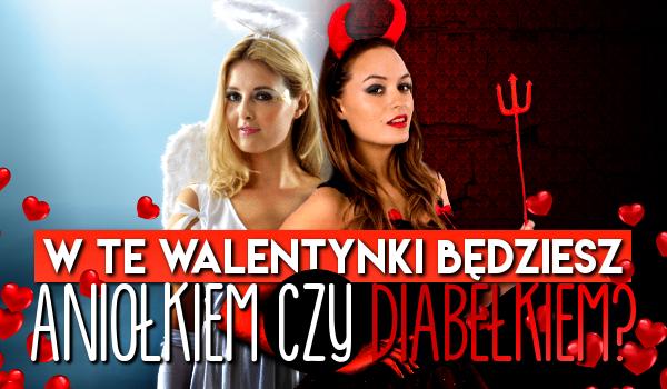 W te Walentynki będziesz Aniołkiem czy Diabełkiem?
