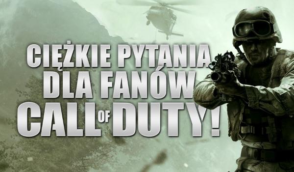 Ciężkie pytania dla fanów Call of Duty!