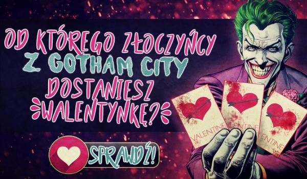 Od którego złoczyńcy z Gotham City dostaniesz walentynkę?