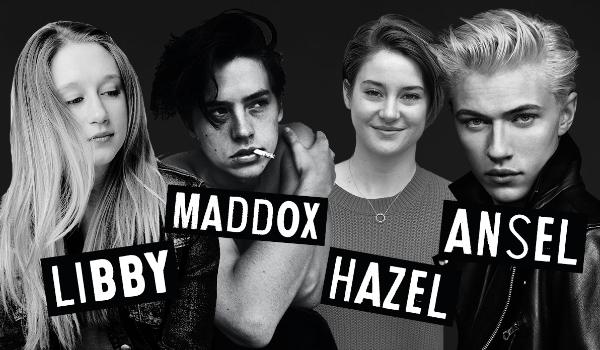 Libby, Maddox, Hazel and Ansel #Wstęp