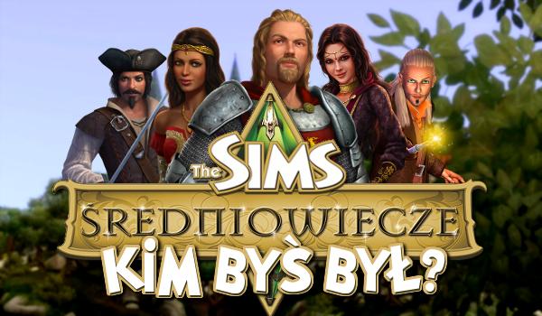 """Kim byłbyś w """"The Sims: Średniowiecze""""?"""
