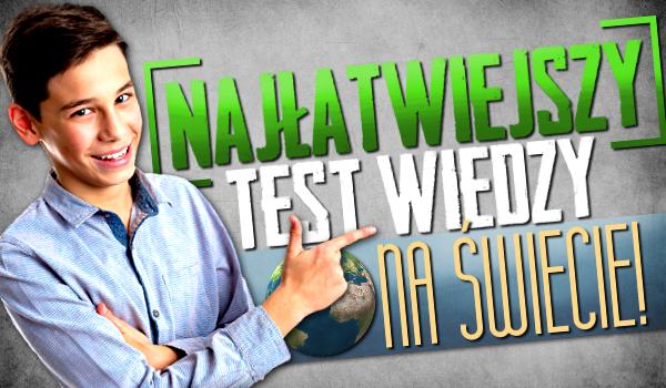 Najłatwiejszy test wiedzy na świecie!