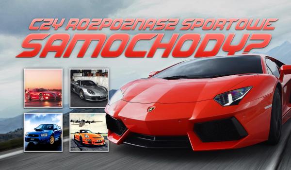 Czy rozpoznasz te sportowe samochody?