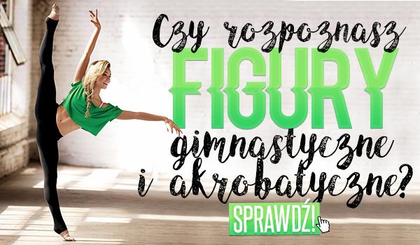 Czy rozpoznasz figury gimnastyczne i akrobatyczne?