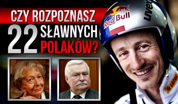 Czy rozpoznasz 22 sławnych Polaków?