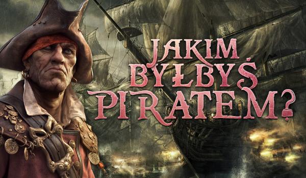 Jakim byłbyś piratem?