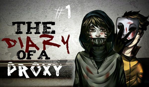 The Diary of a Proxy #1