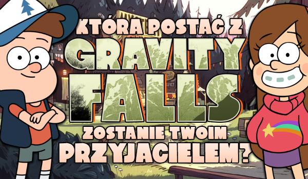 """Która postać z """"Gravity Falls"""" zostanie Twoim przyjacielem?"""