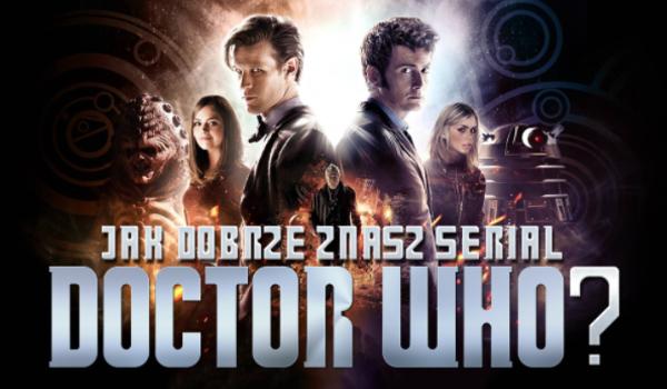 Jak dobrze znasz Doctora Who?