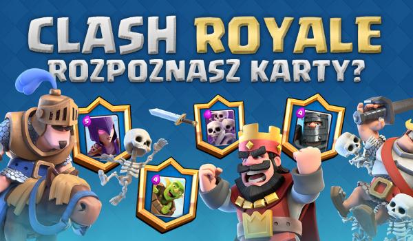 """Czy rozpoznasz karty z gry """"Clash Royale""""?"""