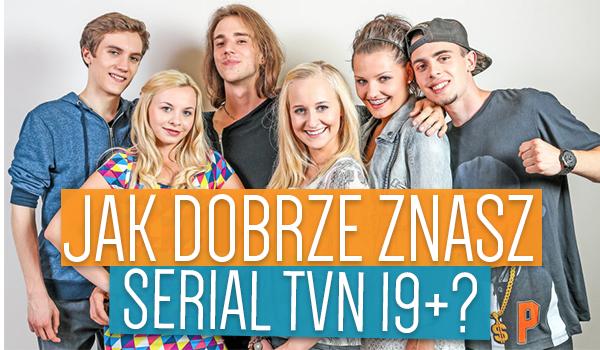 """Jak dobrze znasz serial TVN """"19+""""?"""