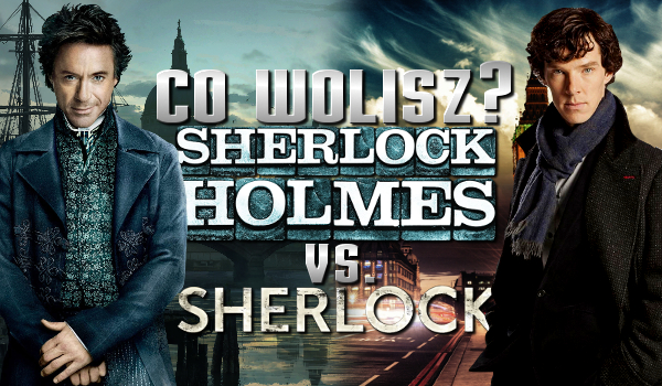 Co wolisz? Film Sherlock Holmes vs. serial Sherlock