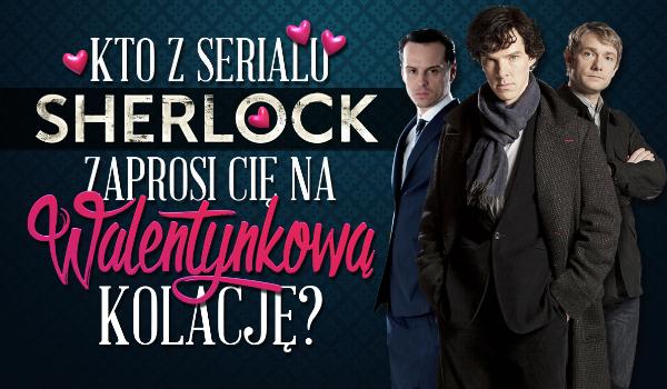 """Kto z serialu """"Sherlock"""" zaprosi Cię na kolację Walentynkową?"""