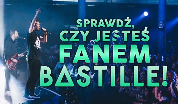 Sprawdź, czy jesteś fanem Bastille!