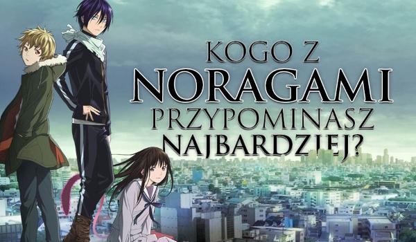 """Kogo z """"Noragami"""" przypominasz najbardziej?"""