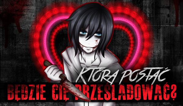 Która Creepypasta będzie Cię prześladować w te Walentynki?